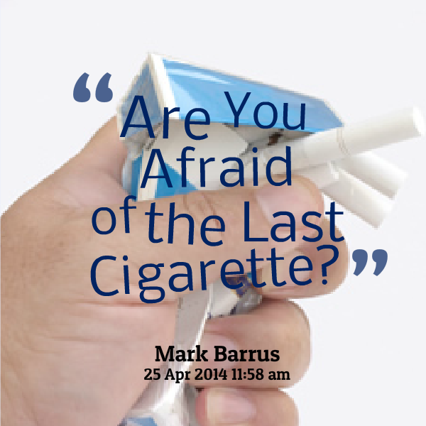 Don't Be Afraid of Your Very Last Cigarette